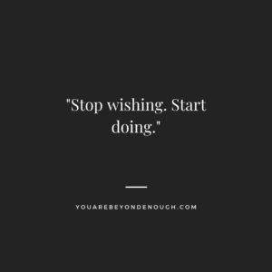 Stop Wishing Quote