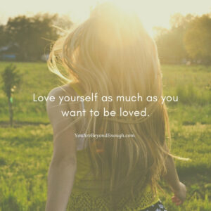 Love yourself as much as you want to be loved
