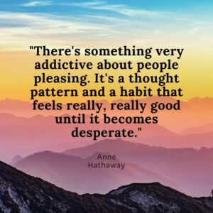 Anne Hathaway Quote on People Pleasing