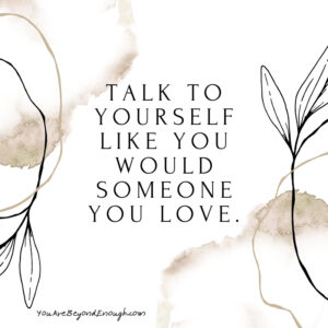 Be Kind To Yourself Quotes - Self Talk