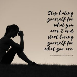 Stop Hating Yourself - Unconditional Self Love